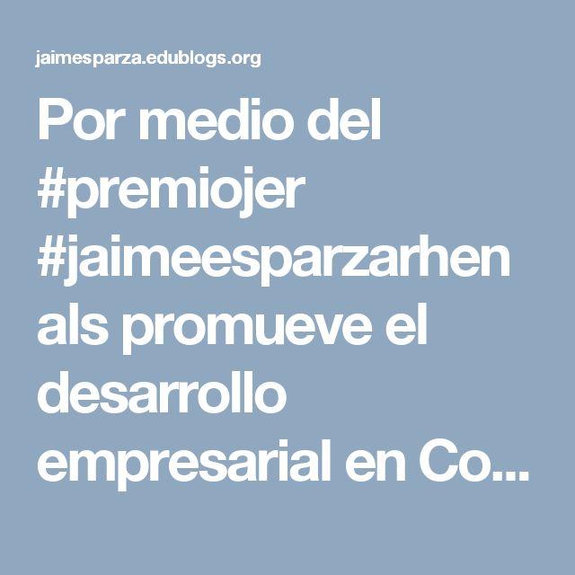 Por medio del #premiojer #jaimeesparzarhenals promueve el desarrollo empresarial en Colombia #innovacion #crecimiento #progreso