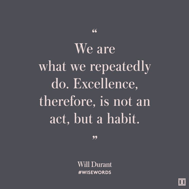 """We are what we repeatedly do. Excellence, therefore, is not an act, but a habit."" — Will Durant #WiseWords"
