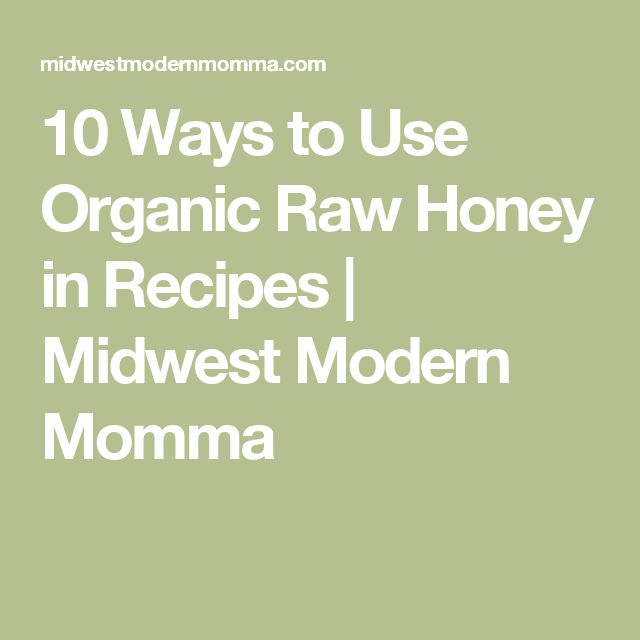 10 Ways to Use Organic Raw Honey in Recipes | Midwest Modern Momma