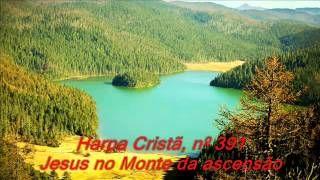 Harpa Cristã, Nº 391 Jesus no monte da ascensão - YouTube