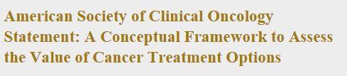 American Society of Clinical Oncology Statement: A Conceptual Framework to Assess the Value of Cancer Treatment Options
