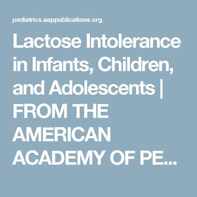 Lactose Intolerance in Infants, Children, and Adolescents | FROM THE AMERICAN ACADEMY OF PEDIATRICS | Pediatrics