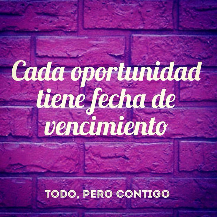 Cada oportunidad....