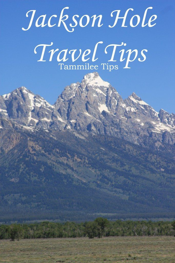 Jackson Hole, Wyoming Travel Tips