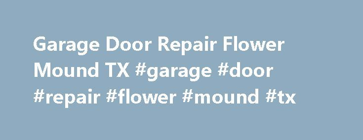 Garage Door Repair Flower Mound TX #garage #door #repair #flower #mound #tx http://portland.remmont.com/garage-door-repair-flower-mound-tx-garage-door-repair-flower-mound-tx/  # Garage Door Repair Flower Mound, TX Maintain Your Garage Door Quickly and Easily When your a home owner, maintenance is something we all have to think about. From weekend to weekend, there always seems to be a new project on our to-do list. But what about your garage door and garage door opener. When was the last…