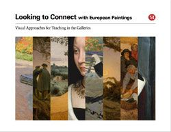 The Metropolitan Museum of Art - Looking to Connect with European Paintings: Visual Approaches for Teaching in the Galleries