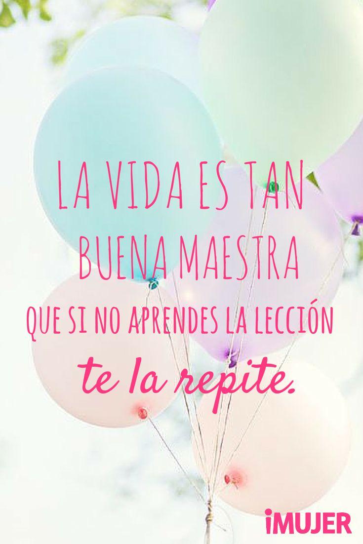 #Frases La #vida es tan buena maestra que si no te aprendes la lección, te la repite.
