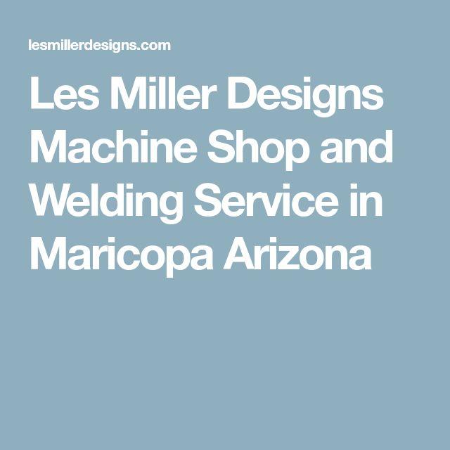 Les Miller Designs Machine Shop and Welding Service in Maricopa Arizona