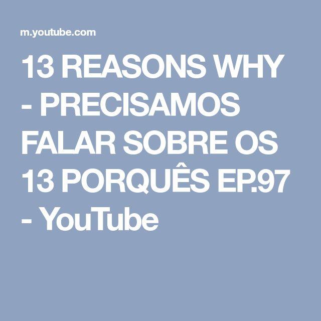 13 REASONS WHY - PRECISAMOS FALAR SOBRE OS 13 PORQUÊS EP.97 - YouTube