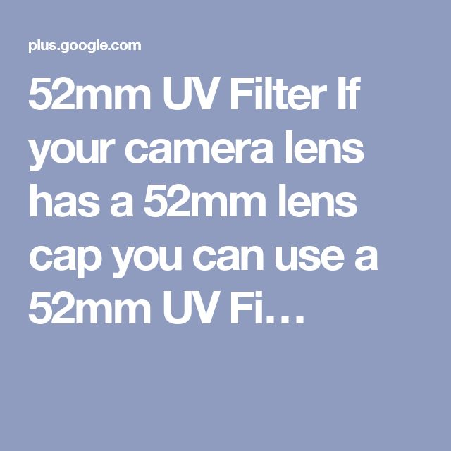 52mm UV Filter If your camera lens has a 52mm lens cap you can use a 52mm UV Fi…