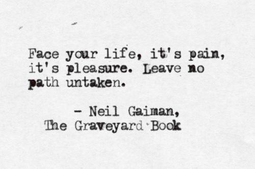 face your life | leave no path in taken | typewritten tumblr