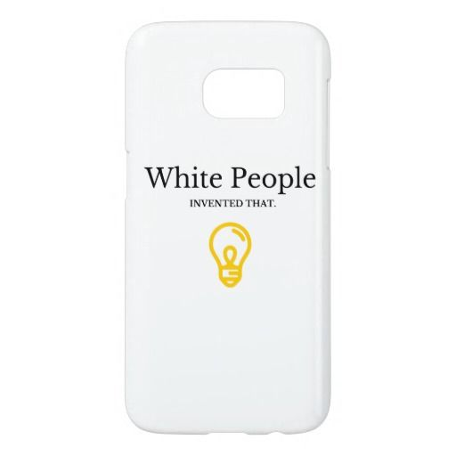 white people invented that - phone case