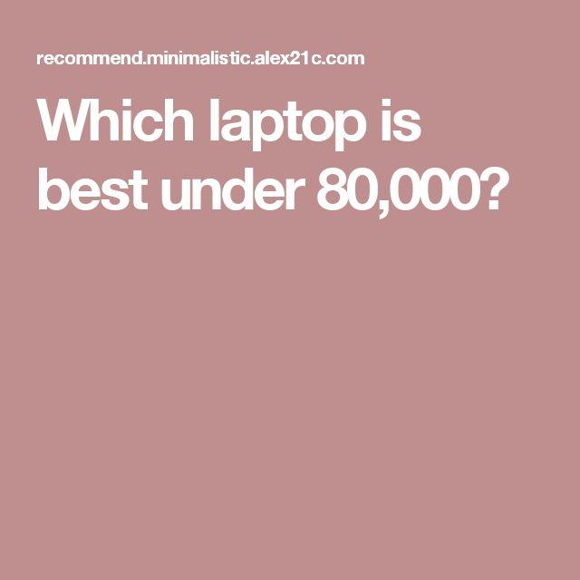 Which laptop is best under 80,000?