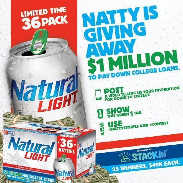 NATTY IS GIVING AWAY $1 MILLION TO PAY DOWN COLLEGE LOANS Post a video telling us your inspiration for going to college. Show this green $ tab Use #nattystories and #contest 25 WINNERS - $40K Each. #NaturalLight #CollegeMoney #NattyLight #GoodLuck #Drinkresponsibly