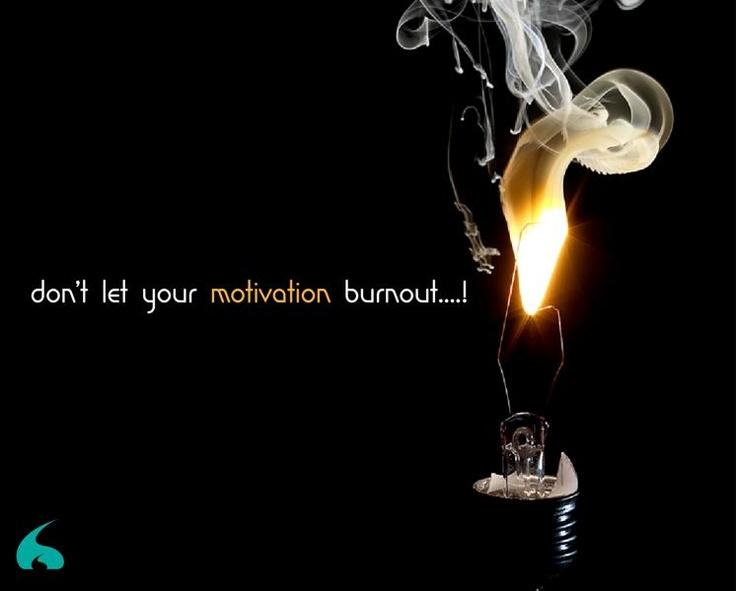 Don't let your Motivation burnout..!