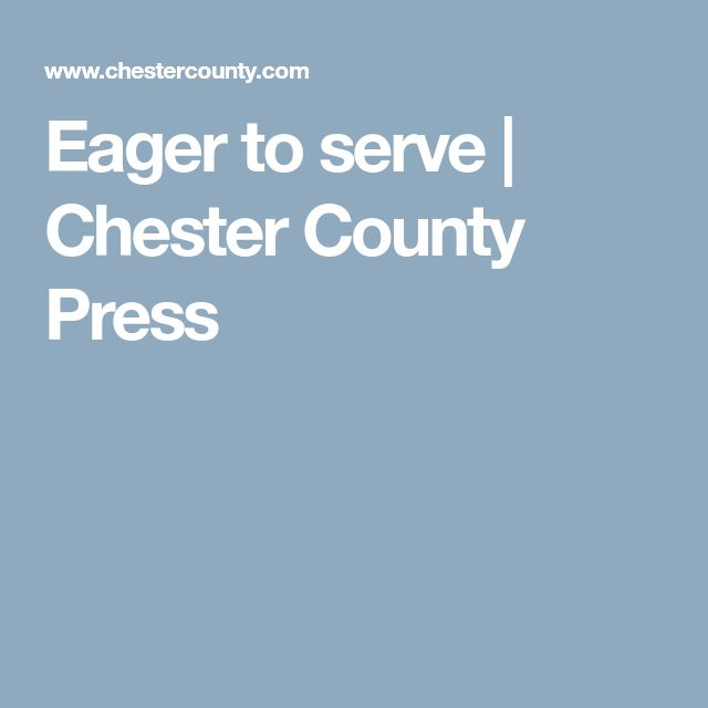 Eager to serve | Chester County Press
