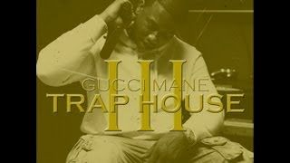 Gucci Mane - TRAP HOUSE 3 (FULL ALBUM) 2013 - YouTube