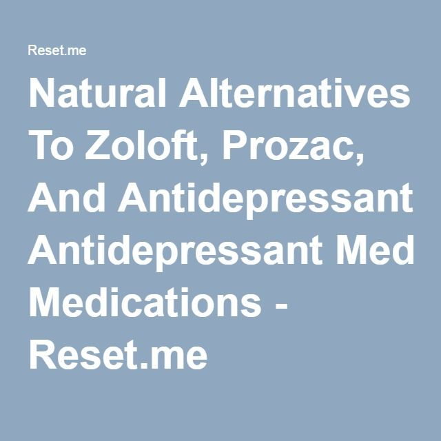 Natural Alternatives To Zoloft, Prozac, And Antidepressant Medications - Reset.me