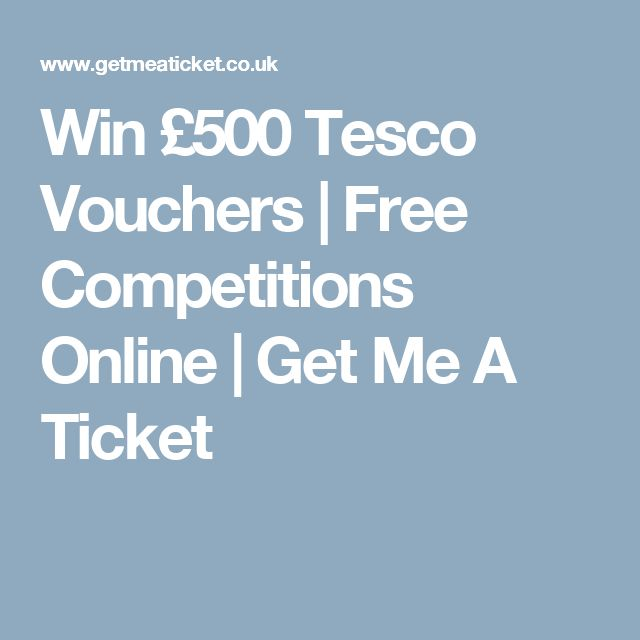 Win £500 Tesco Vouchers | Free Competitions Online | Get Me A Ticket