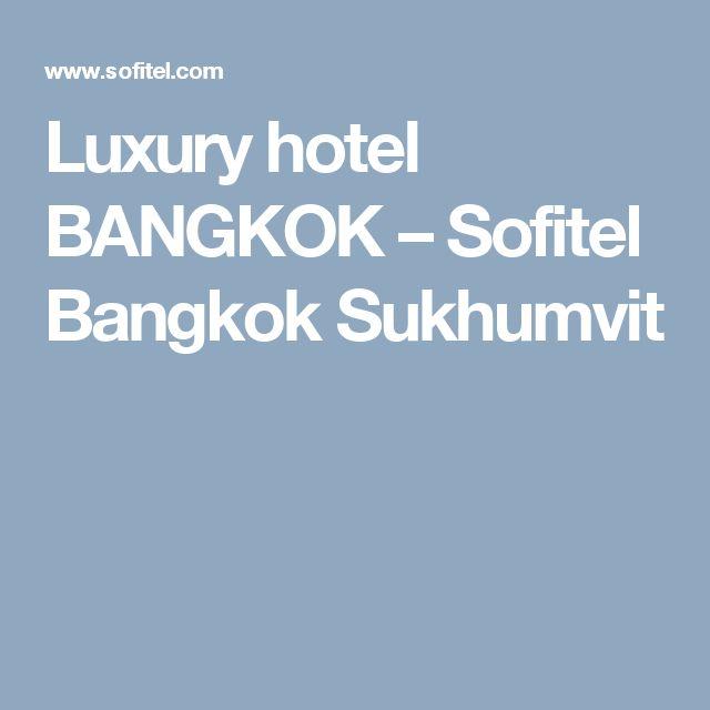 Luxury hotel BANGKOK – Sofitel Bangkok Sukhumvit