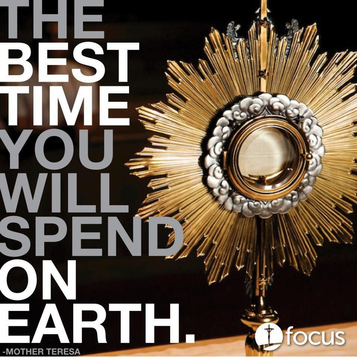 Jesus in the Blessed Sacrament is the best time you will spend on earth.  - Mother Teresa ✝