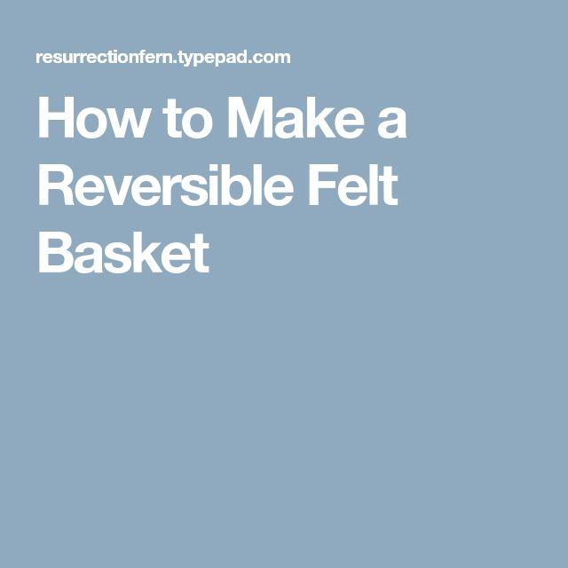 How to Make a Reversible Felt Basket