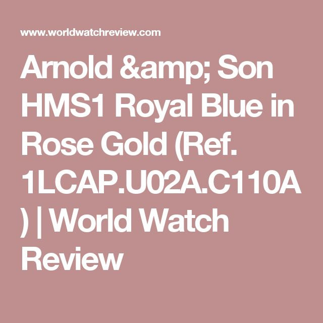 Arnold & Son HMS1 Royal Blue in Rose Gold (Ref. 1LCAP.U02A.C110A) | World Watch Review