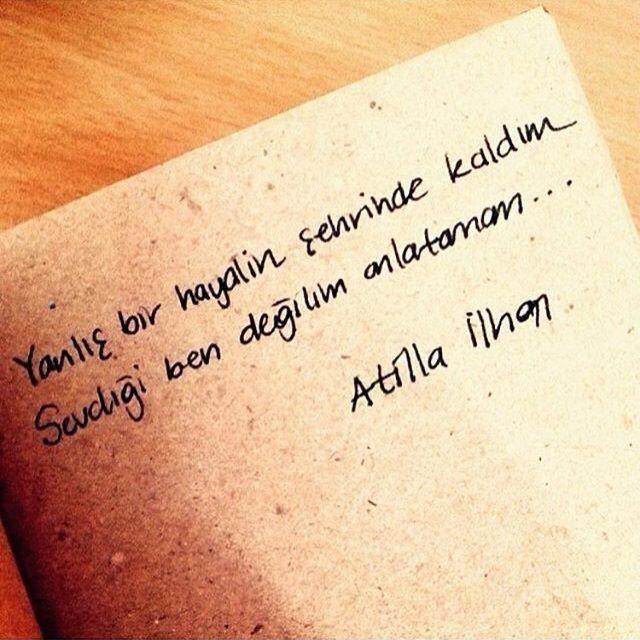 Yanlış bir hayalin şehrinde kaldım  Sevdiği ben değilim anlatamam...   - Attila…