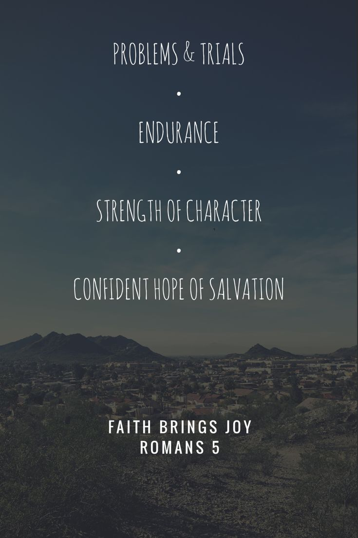 Romans 5:3-4 | we can rejoice, too, when we run into problems and trials, for we know that they help us develop endurance. And endurance develops strength of character, and character strengthens our confident hope of salvation. #romans #hope #character #joy #faith #phx #az #quote #bible