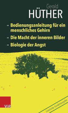 Gerald Hüther - Bedienungsanleitung für ein menschliches Gehirn – Die Macht der inneren Bilder – Biologie der Angst