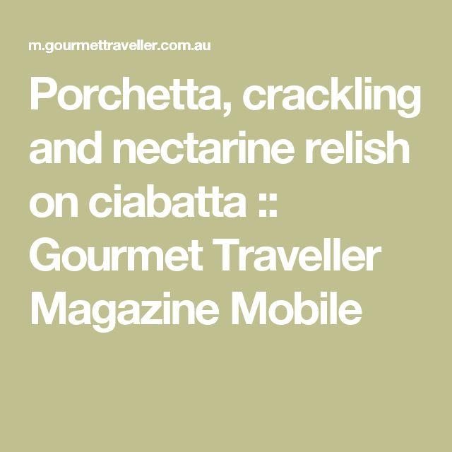 Porchetta, crackling and nectarine relish on ciabatta :: Gourmet Traveller Magazine Mobile