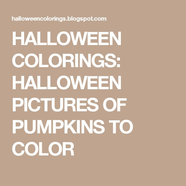 HALLOWEEN COLORINGS: HALLOWEEN PICTURES OF PUMPKINS TO COLOR