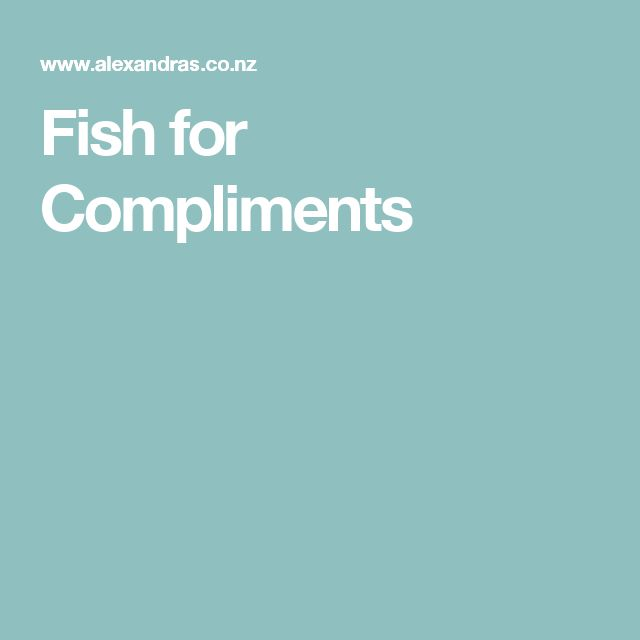 Fish for Compliments
