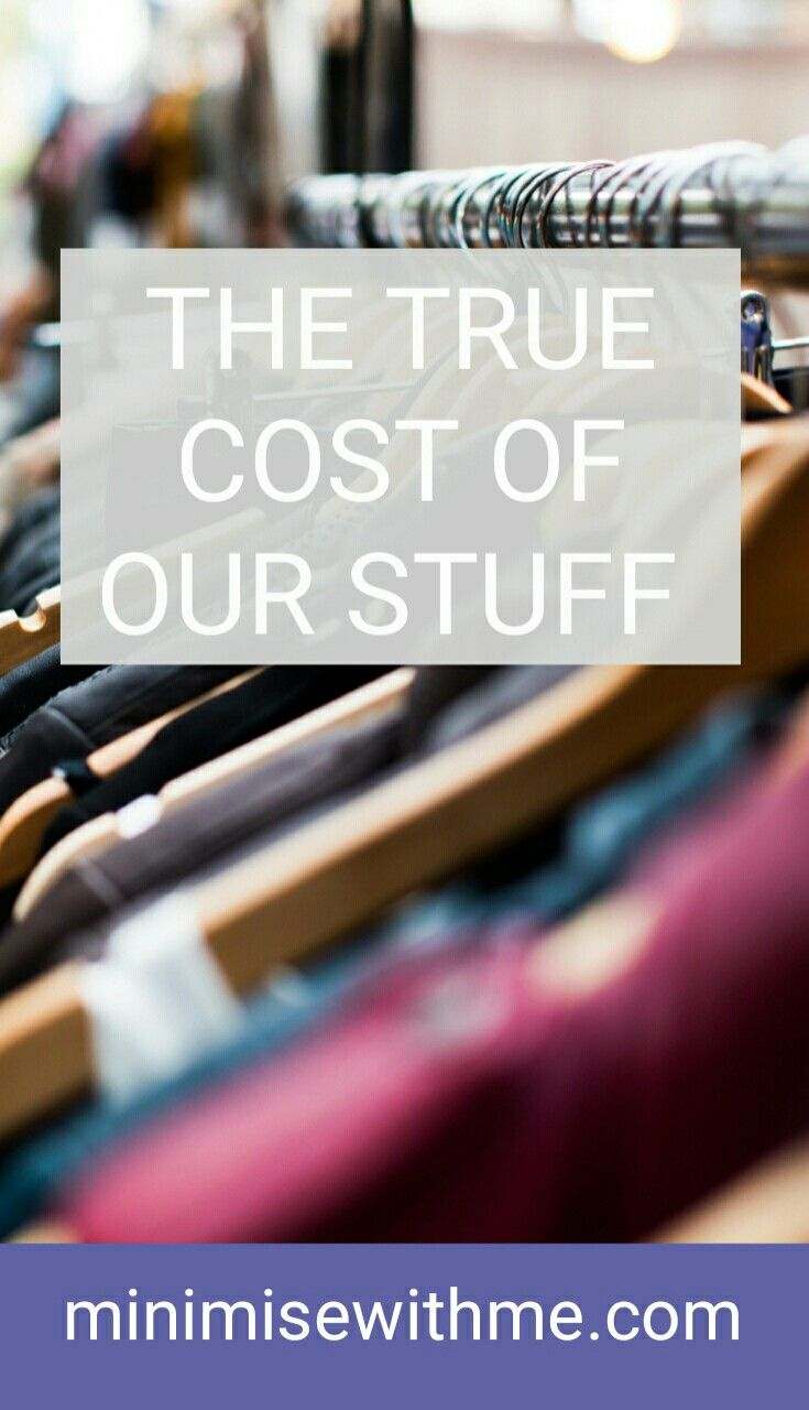 Do you realise there is more to a purchase than the price tag. Do you consider the environmental cost, the time away from your family, the cost to your health from the anxiety that clutter brings? Read on for the true cost of our stuff other than the money we spend on things.