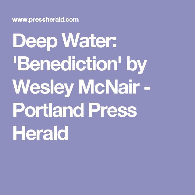 Deep Water: 'Benediction' by Wesley McNair - Portland Press Herald