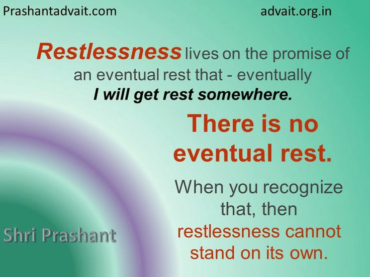 Restlessness lives on the promise of an eventual rest that - eventually I will get rest somewhere. ~ Shri Prashant  #ShriPrashant #Advait #mind  Read at:- prashantadvait.com Watch at:-www.youtube.com/c/ShriPrashant Website:-www.advait.org.in Facebook:-www.facebook.com/prashant.advaitLinkedIn:- www.linkedin.com/in/prashantadvait Twitter:-https://twitter.com/Prashant_Advait