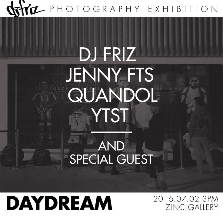 [DJ Friz] Photography Exhibition : DAYDREAM  07. 02 (1st day) Opening Party with @ovrths