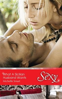 Mills & Boon™: What A Sicilian Husband Wants by Michelle Smart