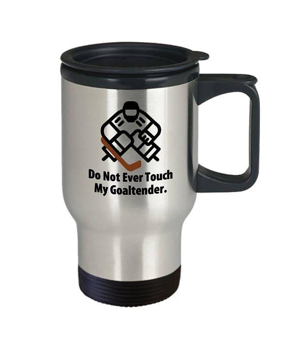 Do Not Ever Touch My Goaltender Funny Hockey Gift Travel Mug