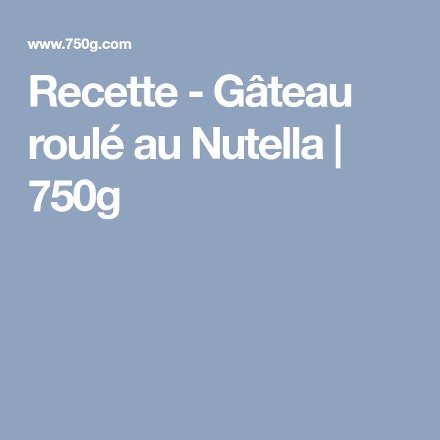Recette - Gâteau roulé au Nutella | 750g