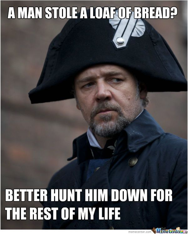 well technically Javert was hunting him down because he broke his parole but still.... haha