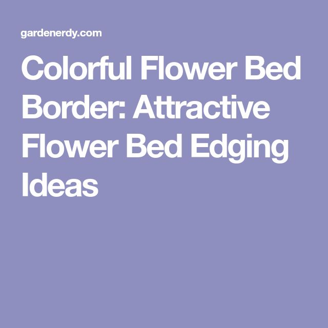 Colorful Flower Bed Border: Attractive Flower Bed Edging Ideas