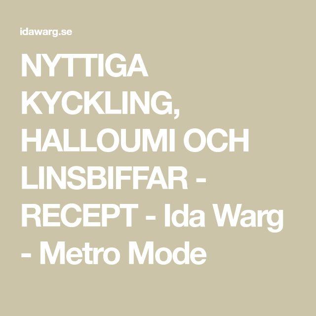 NYTTIGA KYCKLING, HALLOUMI OCH LINSBIFFAR - RECEPT - Ida Warg - Metro Mode