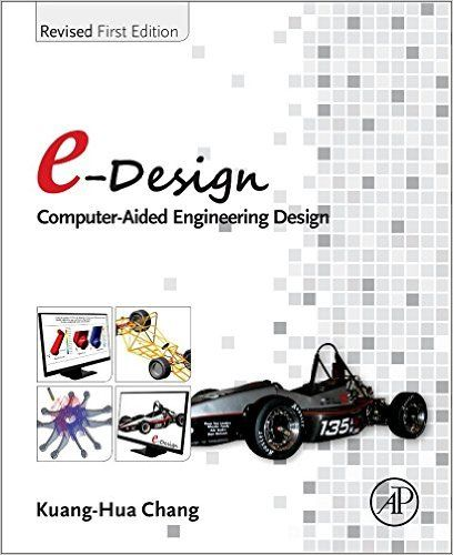 E-Design: Computer-Aided Engineering Design: Amazon.co.uk: Kuang-Hua Chang: 9780128095690: Books