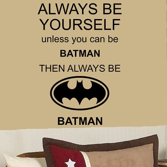 ALWAYS Be YOURSELF Unless Your BATMAN 44h x 26w funny by kisvinyl, $38.99 vinyl wall art sticker decal
