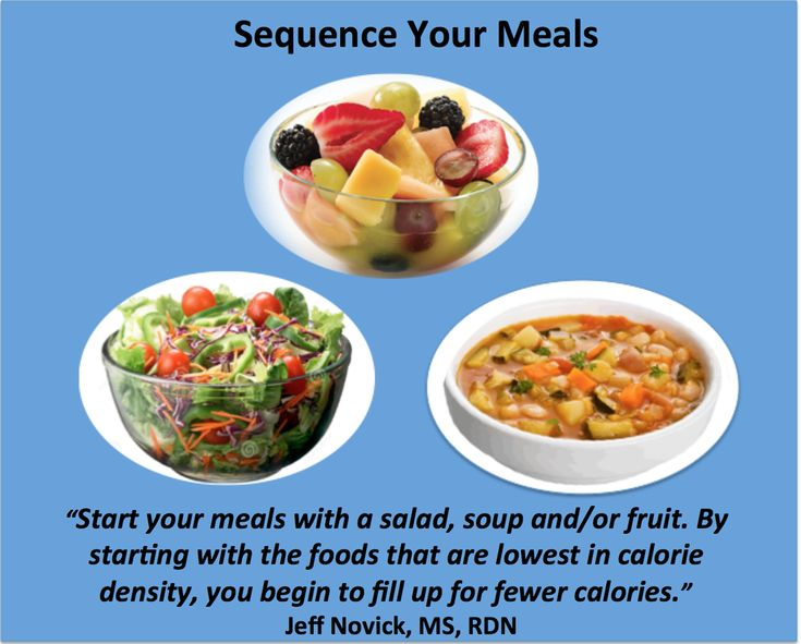 Sequence Your Meals- Start w/foods lowest in calorie density (salad, soup, fruit), so u fill up on fewer calories. #diet