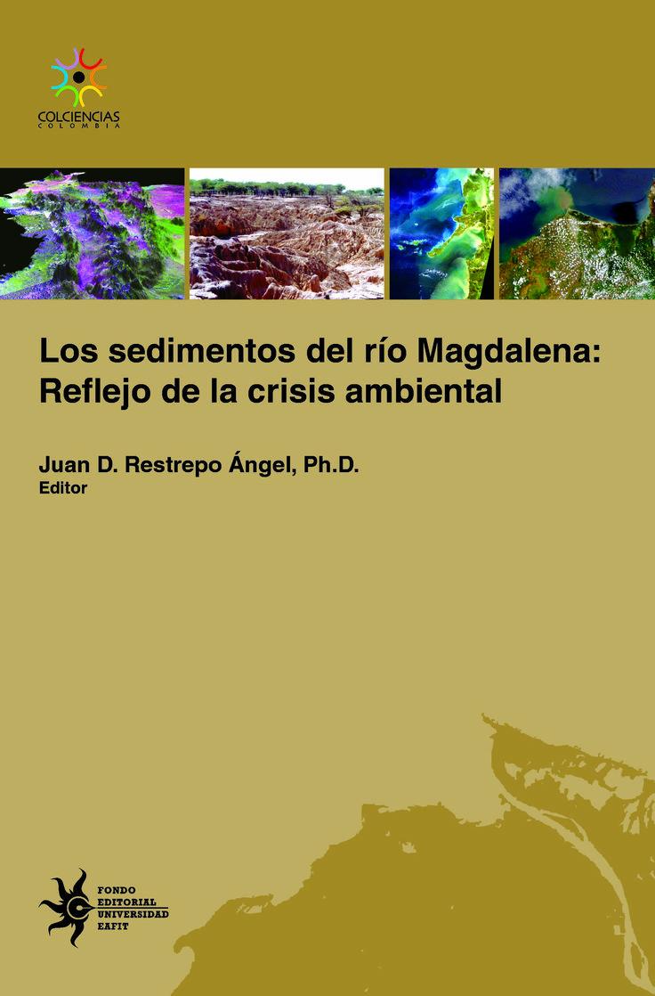 Los sedimentos del río Magdalena: reflejo de una crisis ambiental #UniversidadEAFIT #EditorialEAFIT