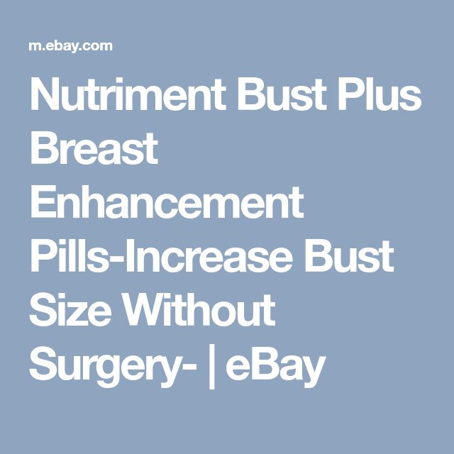 Nutriment Bust Plus Breast Enhancement Pills-Increase Bust Size Without Surgery- | eBay