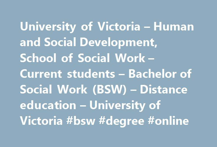 University of Victoria – Human and Social Development, School of Social Work – Current students – Bachelor of Social Work (BSW) – Distance education – University of Victoria #bsw #degree #online http://botswana.remmont.com/university-of-victoria-human-and-social-development-school-of-social-work-current-students-bachelor-of-social-work-bsw-distance-education-university-of-victoria-bsw-degree-online/  # Distance education Flexible learning Distance education helps you fit your learning needs…