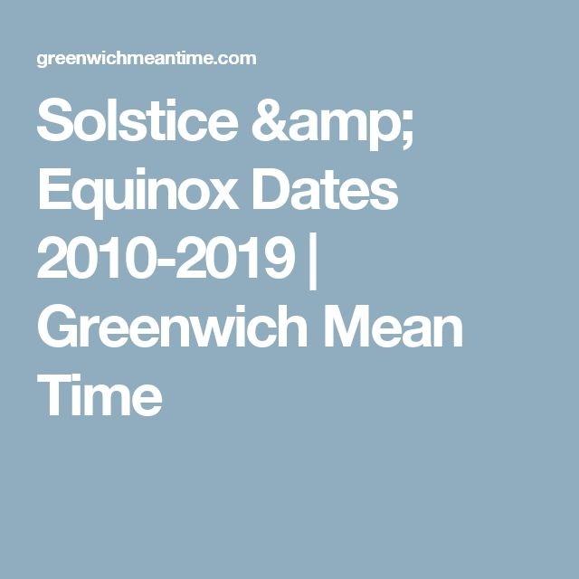 Solstice & Equinox Dates 2010-2019 | Greenwich Mean Time